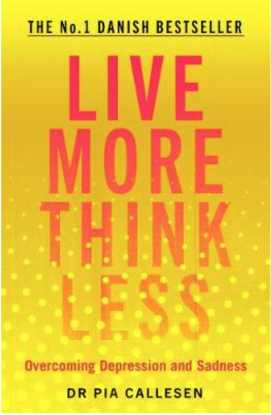 Live More Think Less Metacognitive Therapy by Dr Pia Callesen